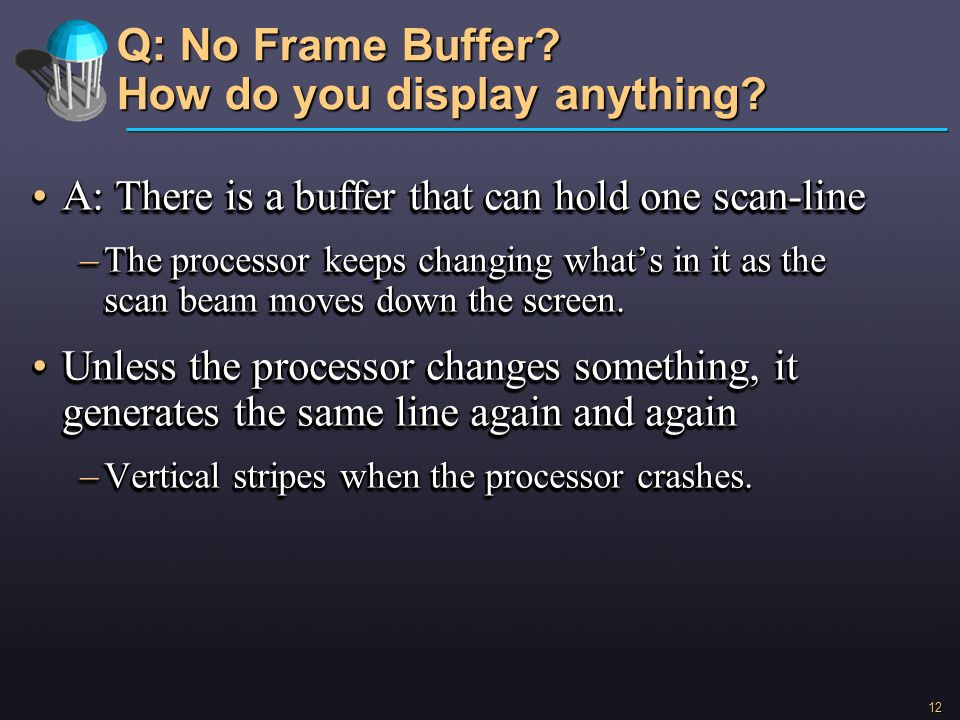Q: No Frame Buffer How do you display anything