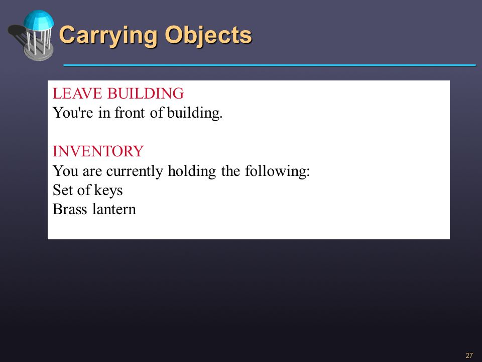 Carrying Objects LEAVE BUILDING You re in front of building. INVENTORY
