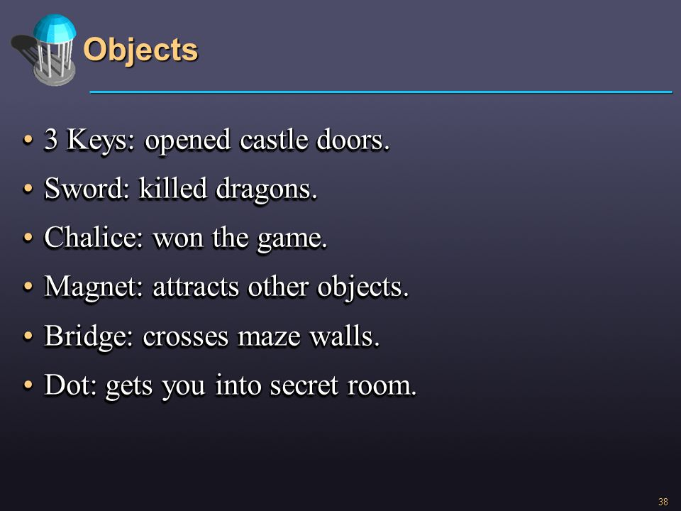 Objects 3 Keys: opened castle doors. Sword: killed dragons.