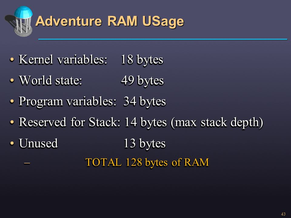Adventure RAM USage Kernel variables: 18 bytes World state: 49 bytes