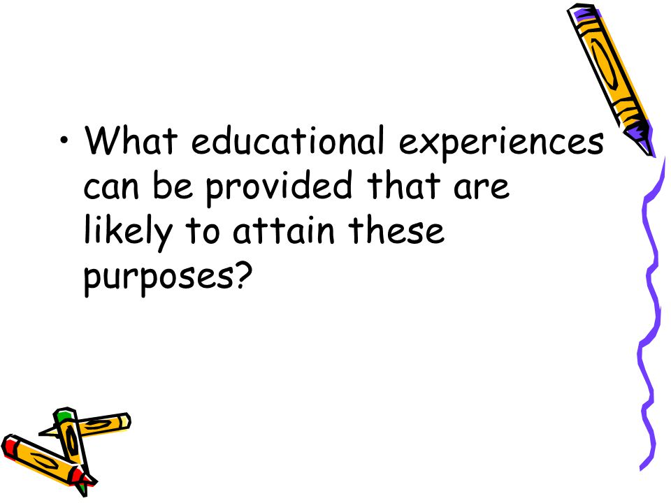 What educational experiences can be provided that are likely to attain these purposes