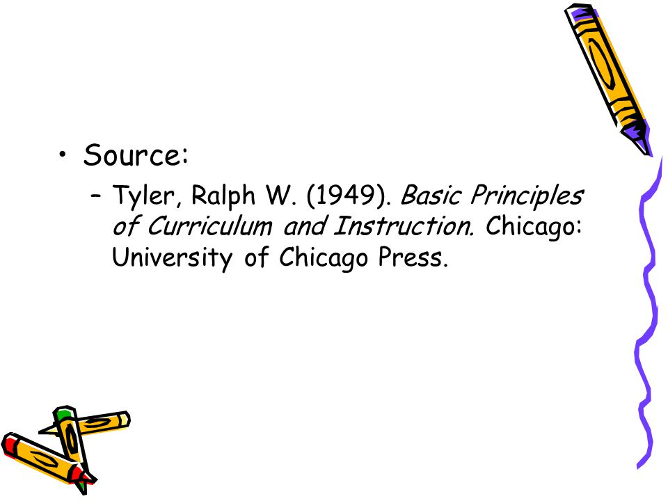 Source: Tyler, Ralph W. (1949). Basic Principles of Curriculum and Instruction.