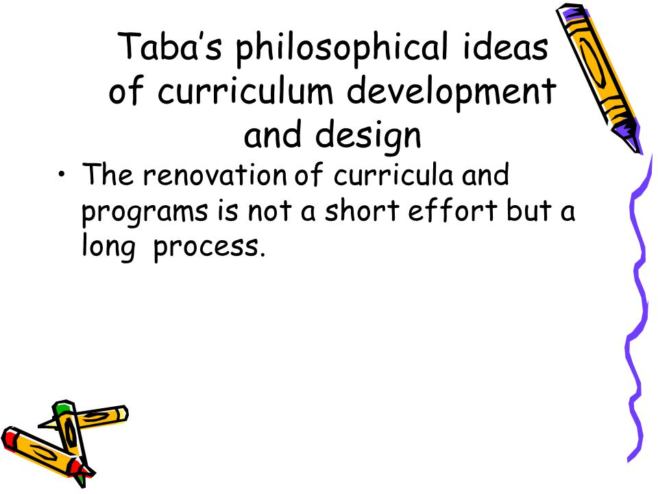 Taba's philosophical ideas of curriculum development and design