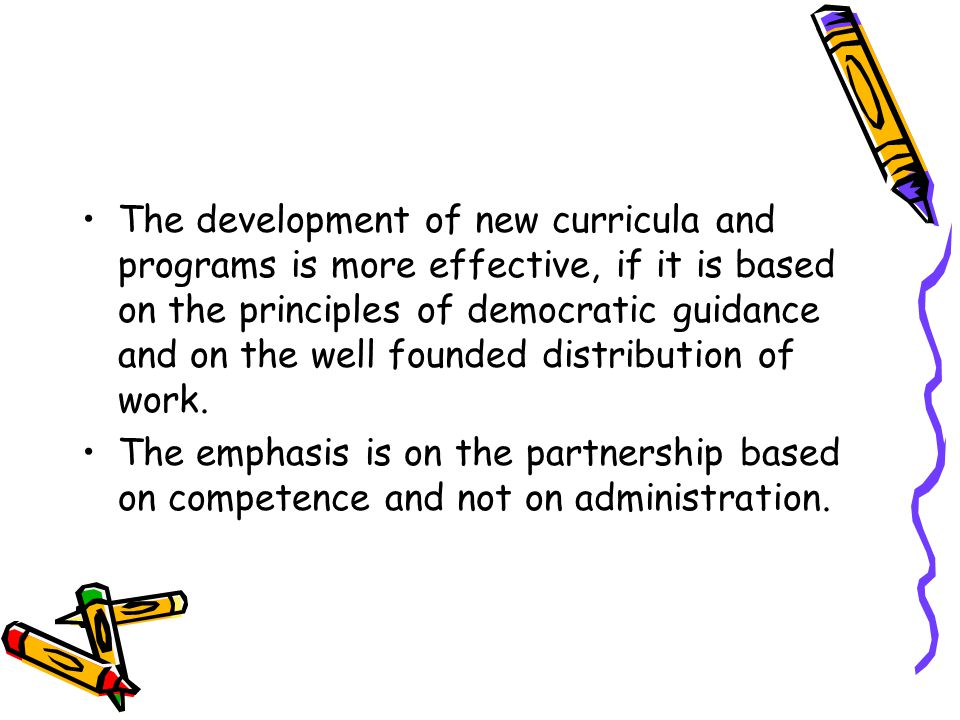 The development of new curricula and programs is more effective, if it is based on the principles of democratic guidance and on the well founded distribution of work.