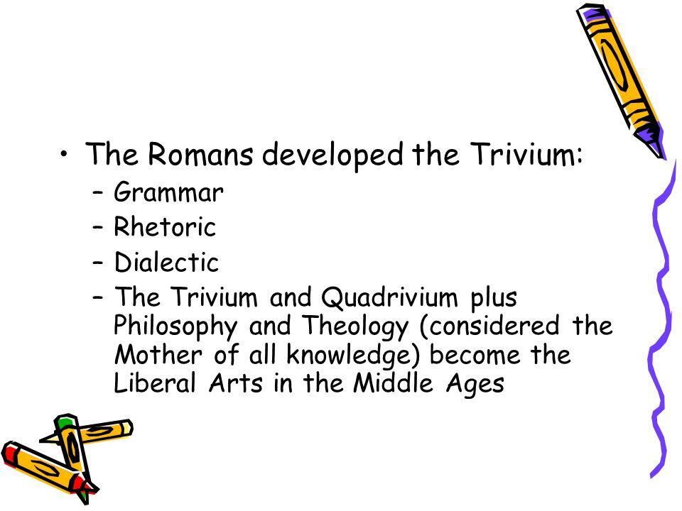 The Romans developed the Trivium: