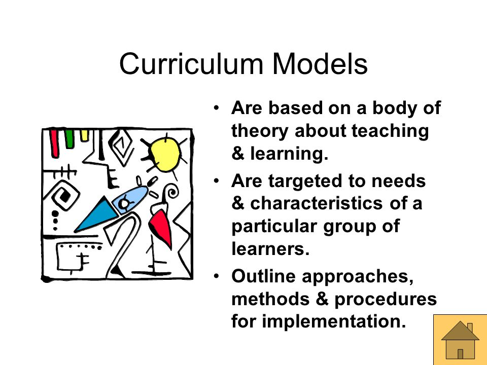 Curriculum Models Are based on a body of theory about teaching & learning.