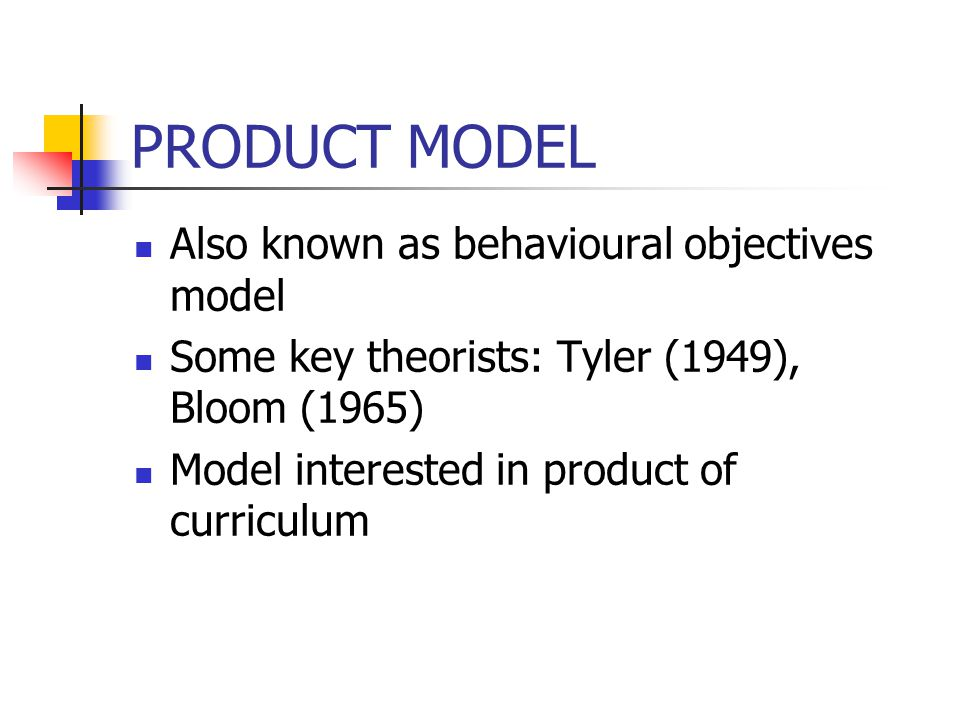 PRODUCT MODEL Also known as behavioural objectives model