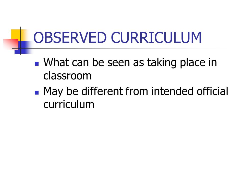 OBSERVED CURRICULUM What can be seen as taking place in classroom