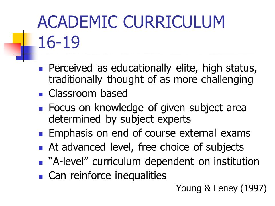 ACADEMIC CURRICULUM 16-19 Perceived as educationally elite, high status, traditionally thought of as more challenging.