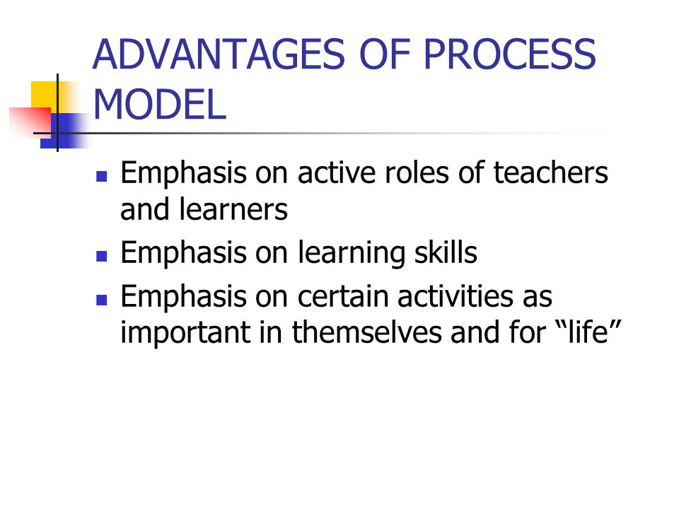 ADVANTAGES OF PROCESS MODEL