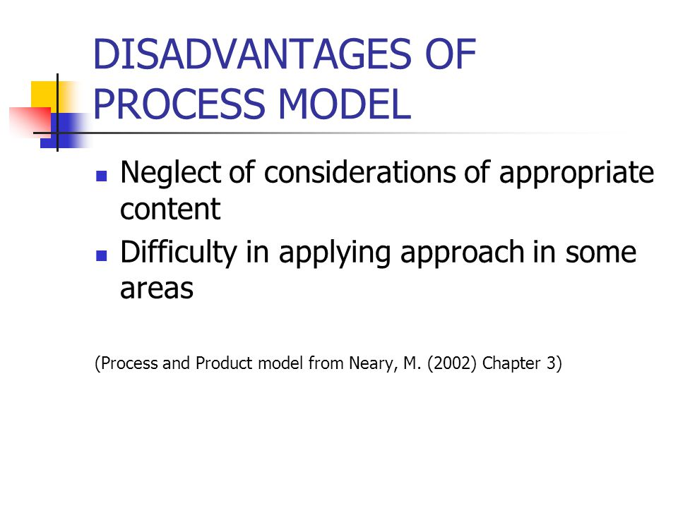 DISADVANTAGES OF PROCESS MODEL