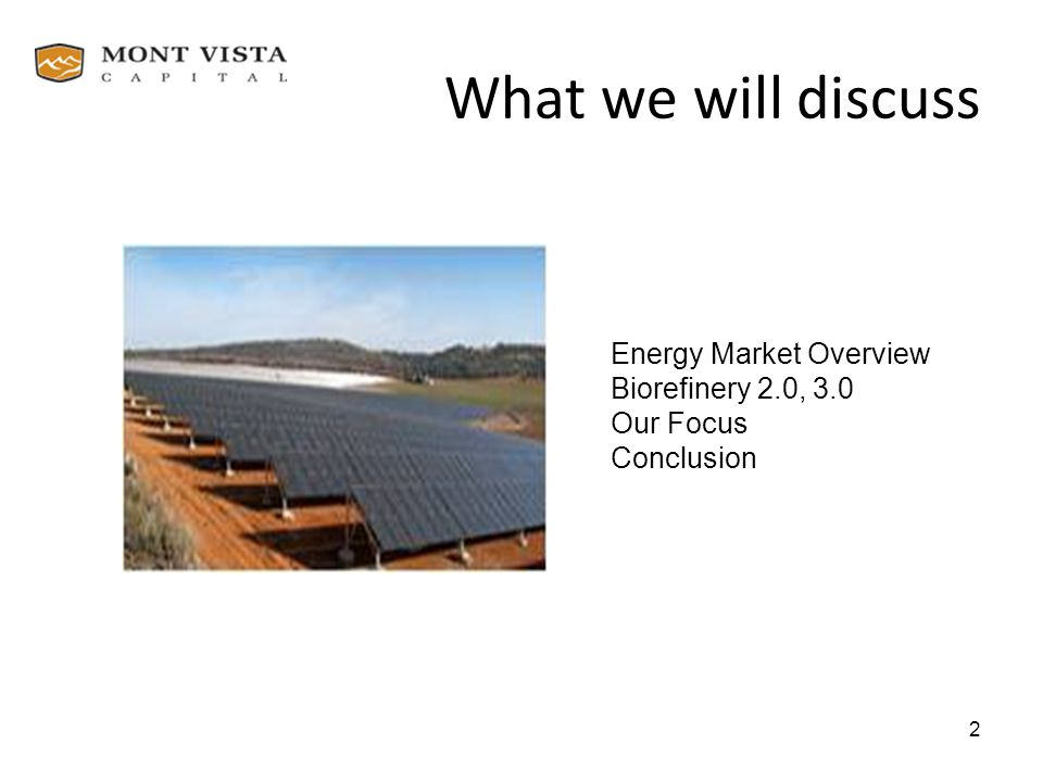 What we will discuss Energy Market Overview Biorefinery 2.0, 3.0
