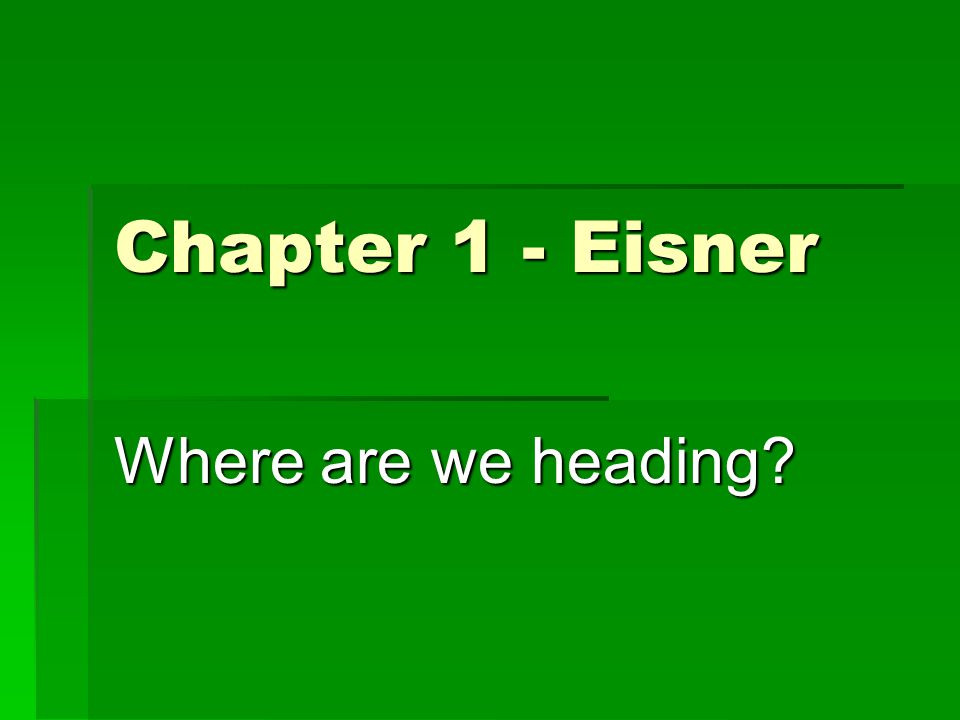 Chapter 1 - Eisner Where are we heading