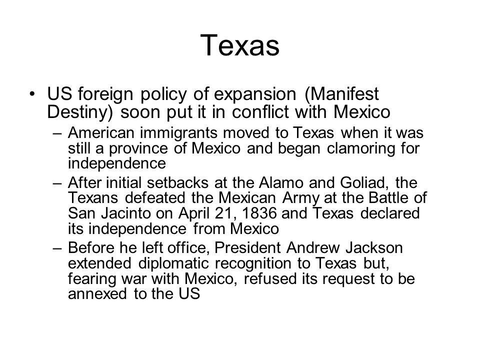 Texas US foreign policy of expansion (Manifest Destiny) soon put it in conflict with Mexico.