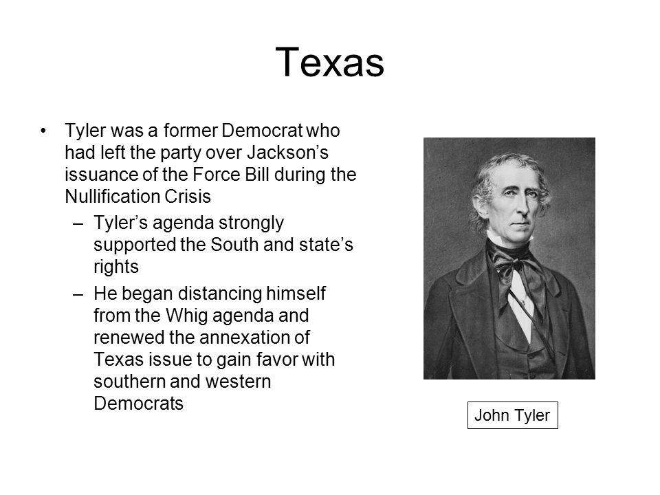 Texas Tyler was a former Democrat who had left the party over Jackson's issuance of the Force Bill during the Nullification Crisis.