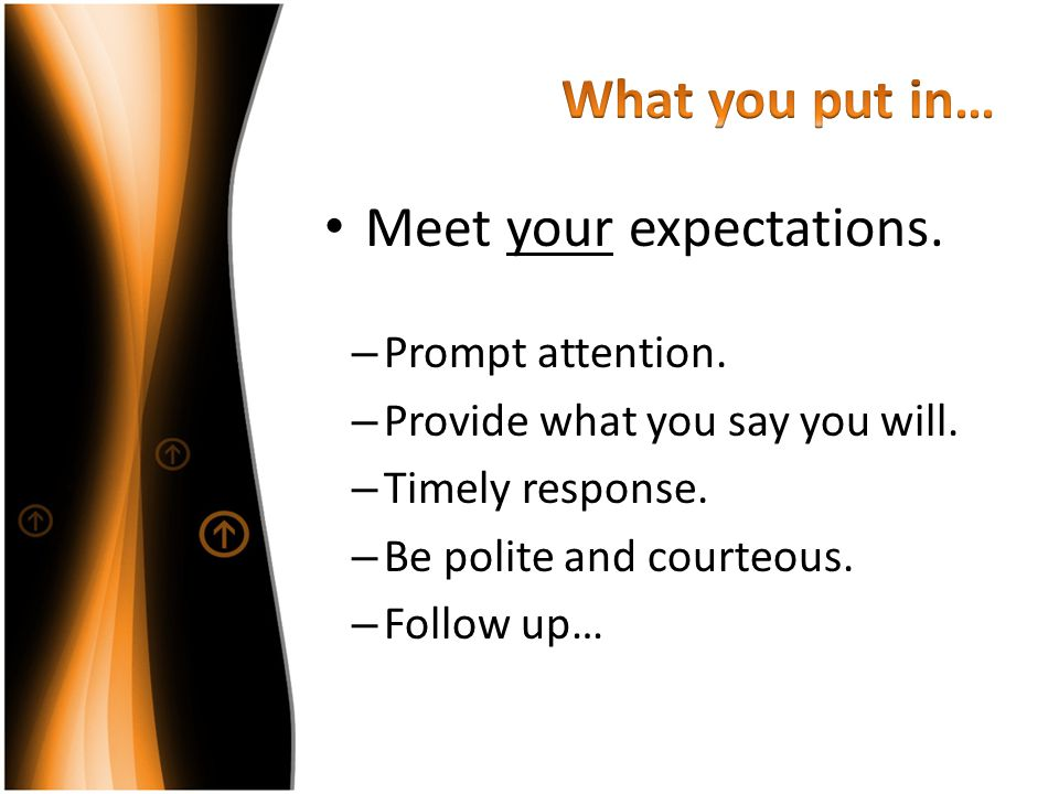 Meet your expectations.