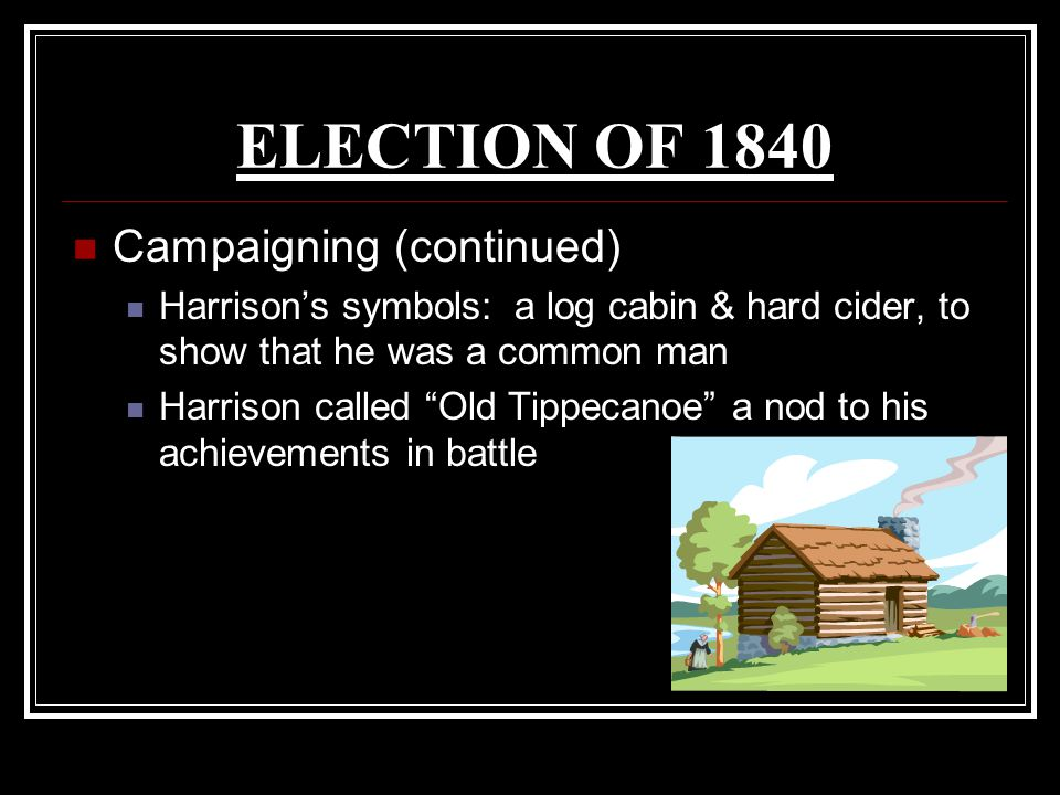 ELECTION OF 1840 Campaigning (continued)