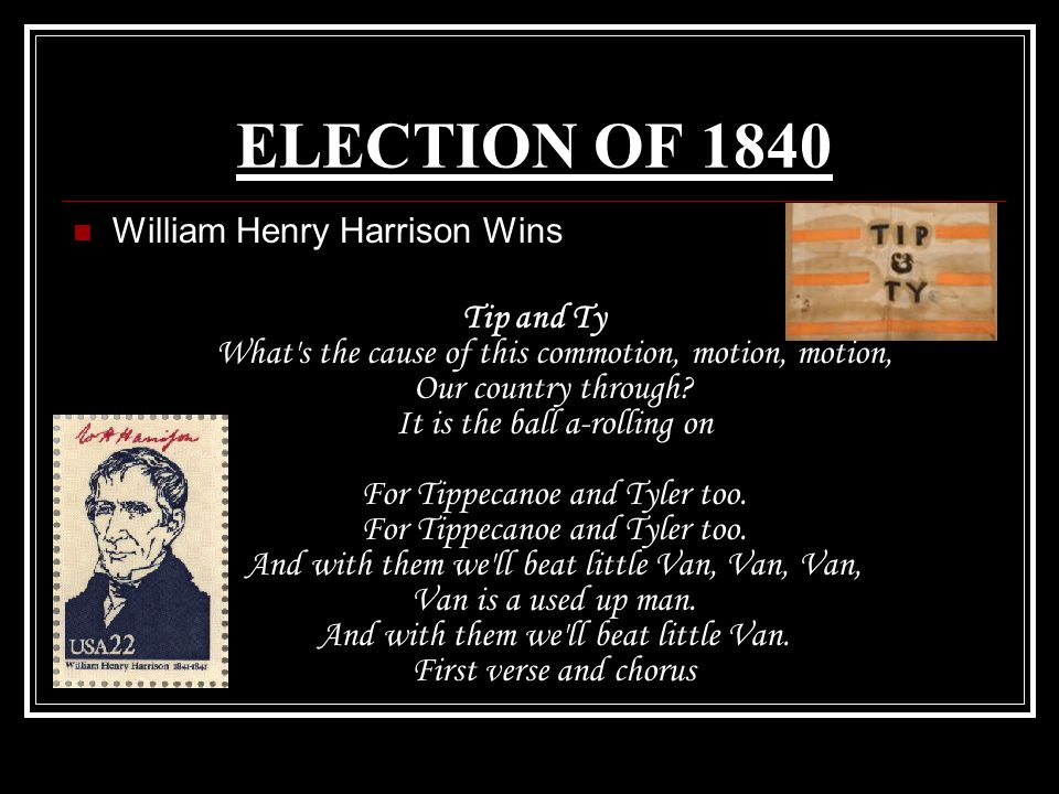 ELECTION OF 1840 William Henry Harrison Wins.