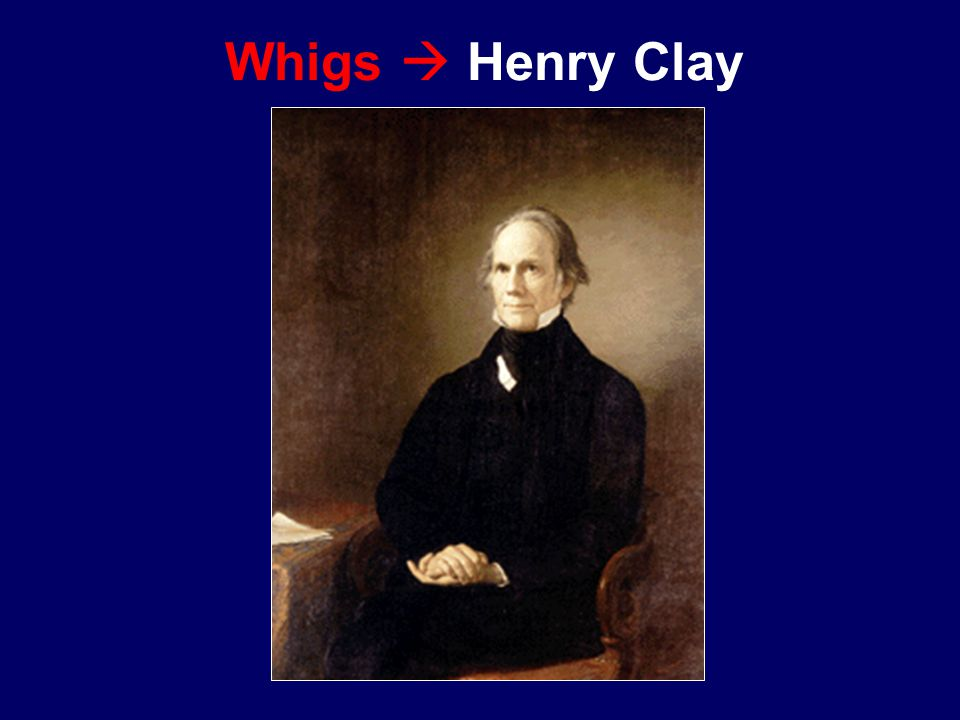 Whigs  Henry Clay