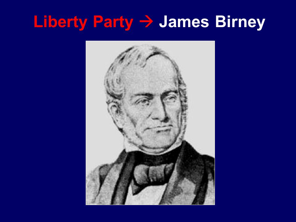 Liberty Party  James Birney