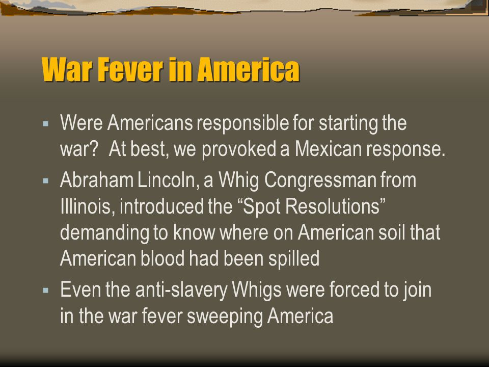 War Fever in America Were Americans responsible for starting the war At best, we provoked a Mexican response.