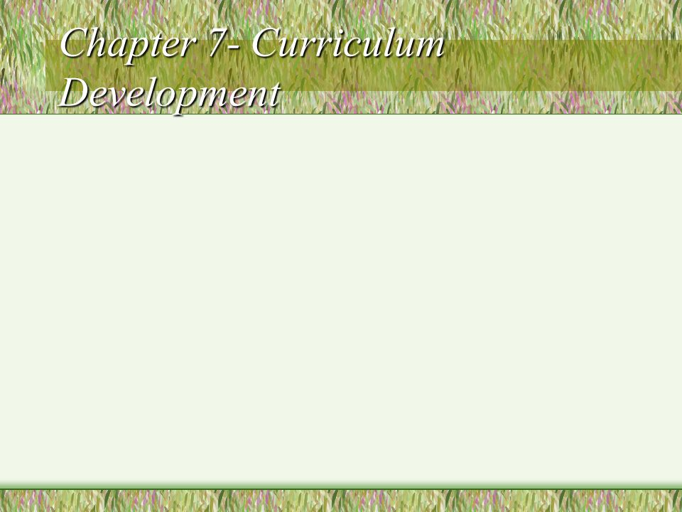 Chapter 7- Curriculum Development