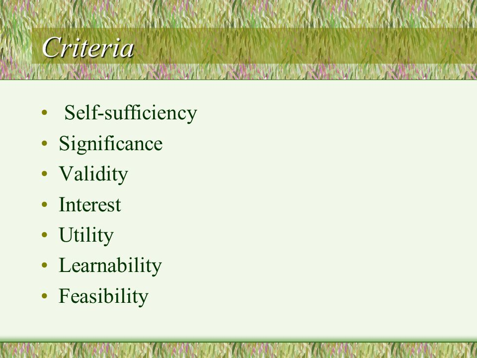 Criteria Self-sufficiency Significance Validity Interest Utility