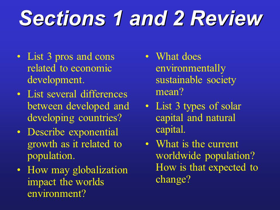 Sections 1 and 2 Review List 3 pros and cons related to economic development. List several differences between developed and developing countries