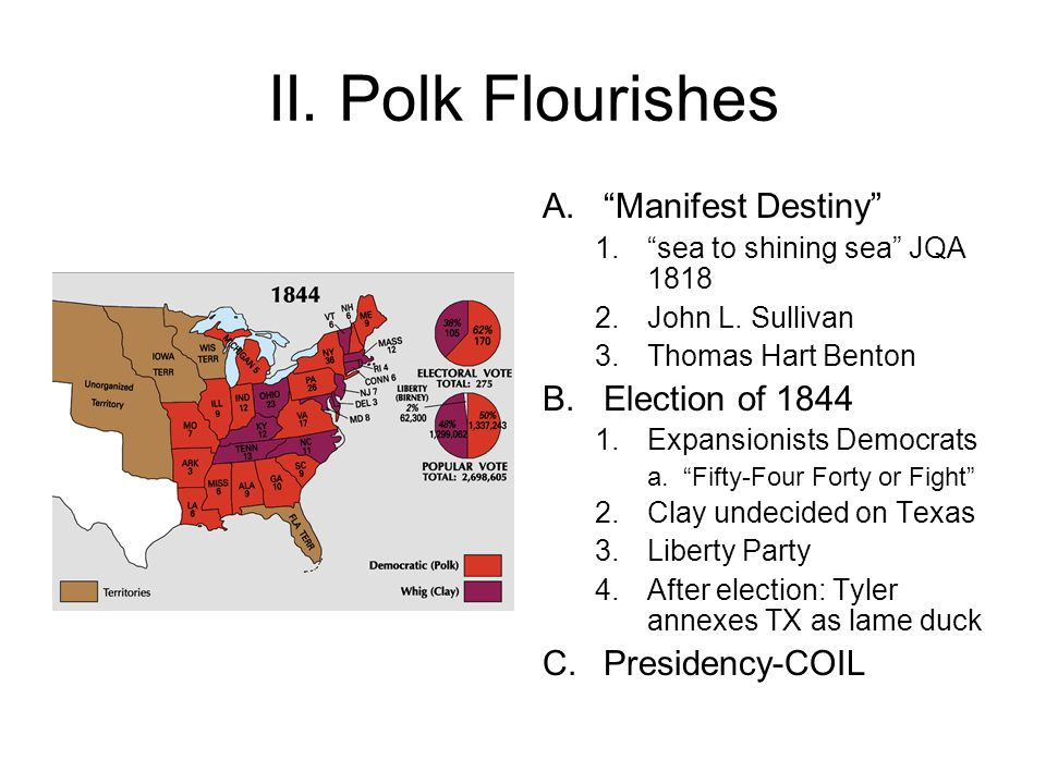 II. Polk Flourishes Manifest Destiny Election of 1844