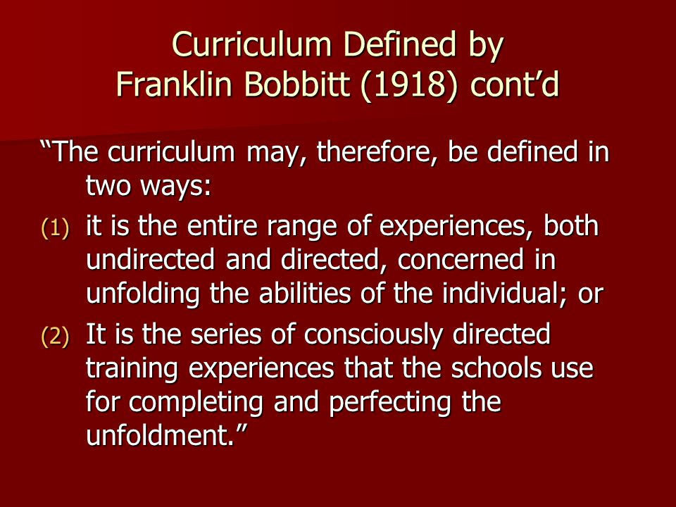 Curriculum Defined by Franklin Bobbitt (1918) cont'd