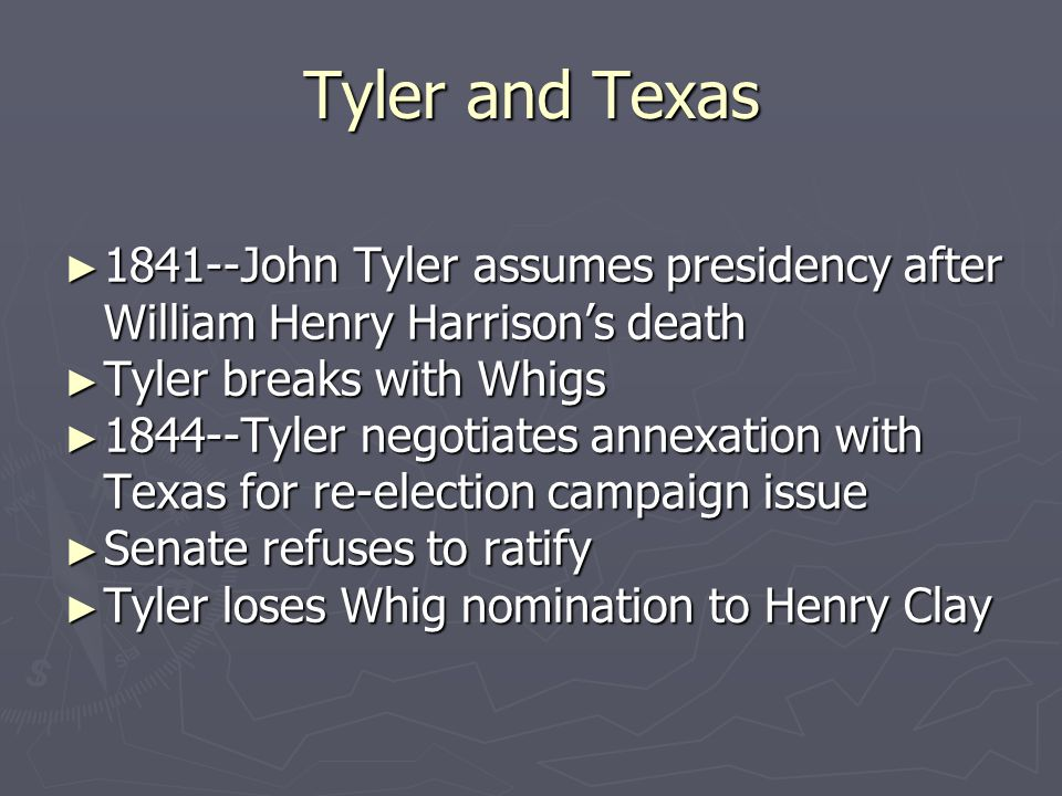 Tyler and Texas 1841--John Tyler assumes presidency after William Henry Harrison's death. Tyler breaks with Whigs.