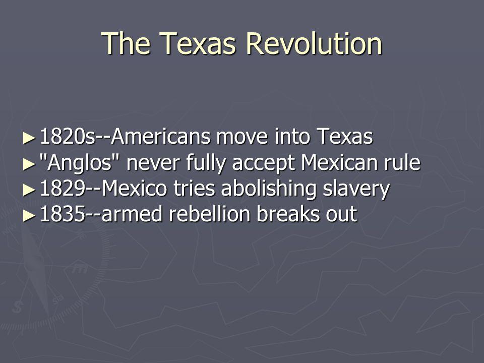 The Texas Revolution 1820s--Americans move into Texas