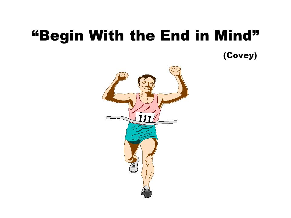 Begin With the End in Mind (Covey)