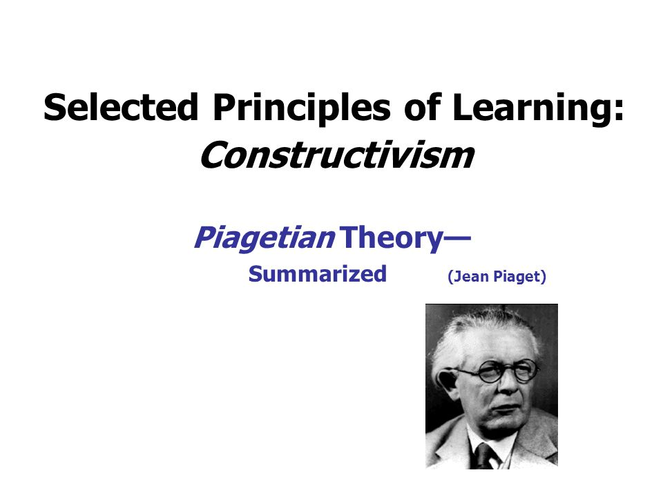 Selected Principles of Learning: Constructivism