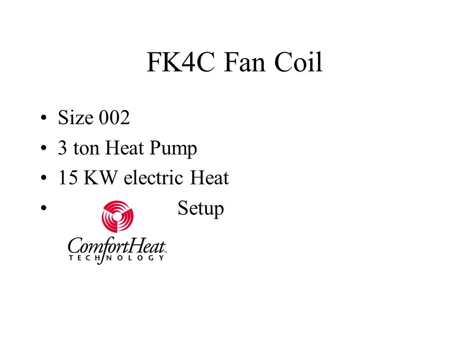 FK4C Fan Coil Size 002 3 ton Heat Pump 15 KW electric Heat Setup