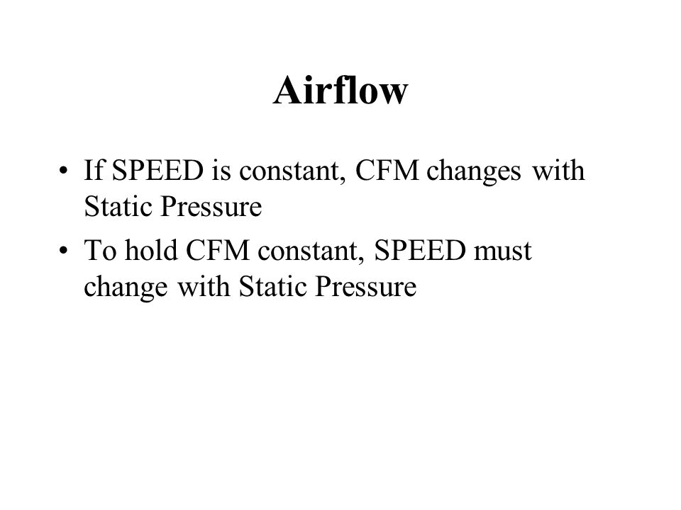 Airflow If SPEED is constant, CFM changes with Static Pressure