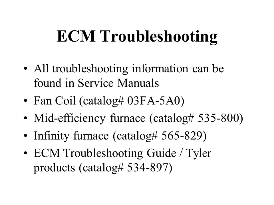 ECM Troubleshooting All troubleshooting information can be found in Service Manuals. Fan Coil (catalog# 03FA-5A0)