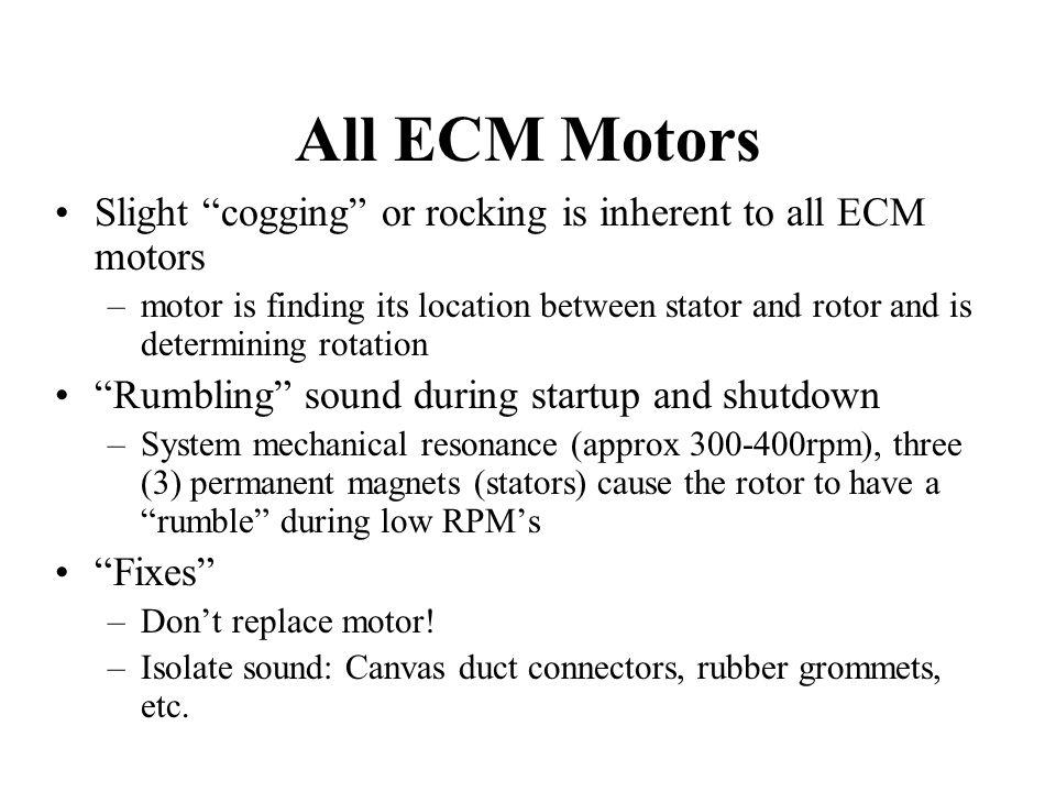 All ECM Motors Slight cogging or rocking is inherent to all ECM motors.