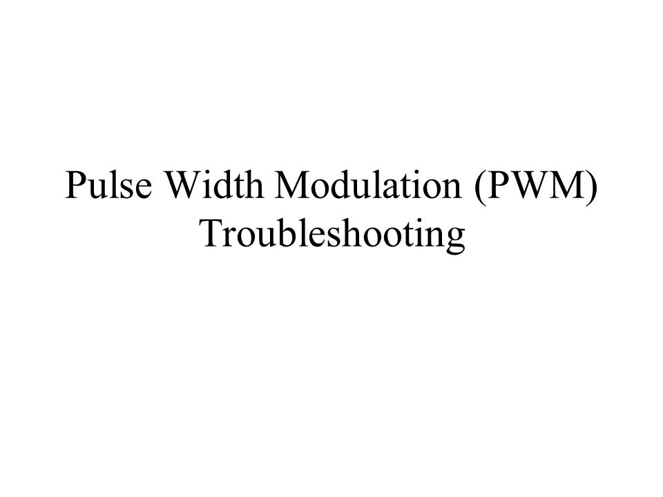 Pulse Width Modulation (PWM) Troubleshooting