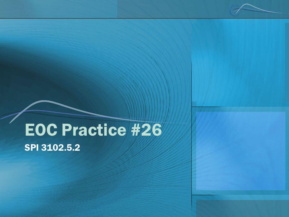 EOC Practice #26 SPI 3102.5.2