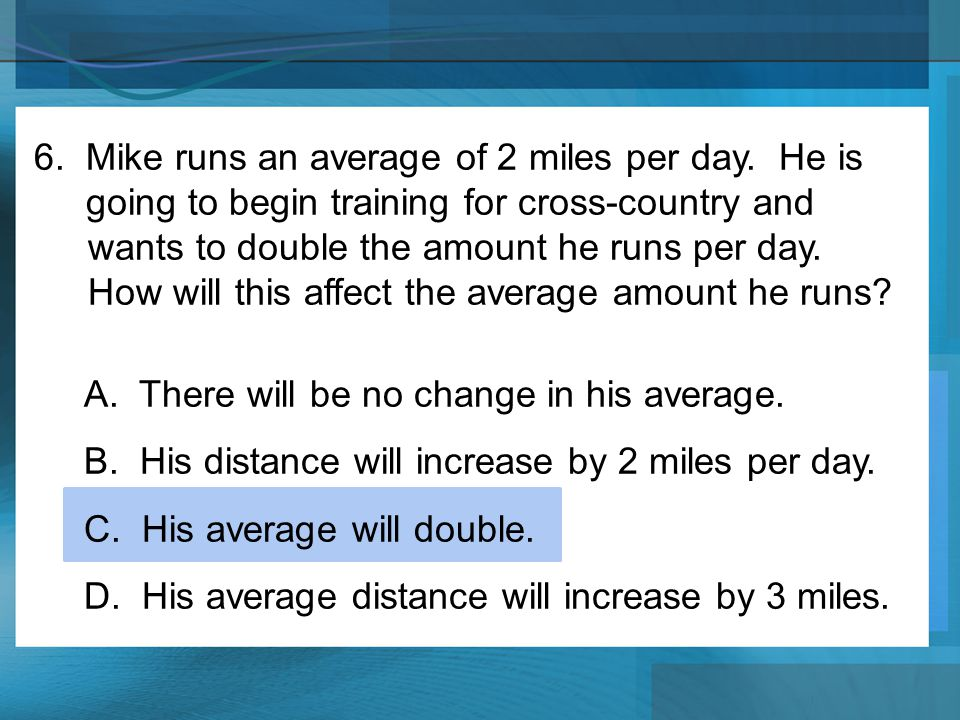 6. Mike runs an average of 2 miles per day. He is
