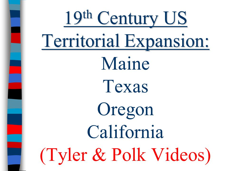 19th Century US Territorial Expansion: Maine Texas Oregon California (Tyler & Polk Videos)
