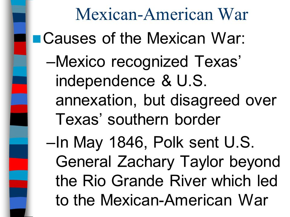 Mexican-American War Causes of the Mexican War: