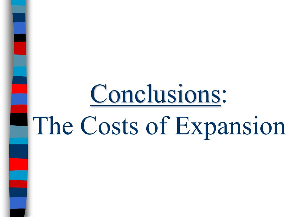 Conclusions: The Costs of Expansion