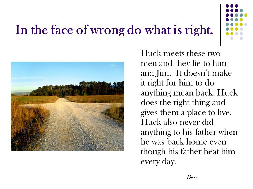 In the face of wrong do what is right.