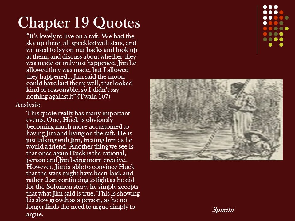 huckleberry finn chapter 5 analysis as Read chapter 5 of the adventures of huckleberry finn by mark twain the text begins: chapter five i had shut the door to then i turned around, and there he was i used to be scared of him all the time, he tanned me so much i reckoned i was scared now, too but in a minute i see i was mistaken.