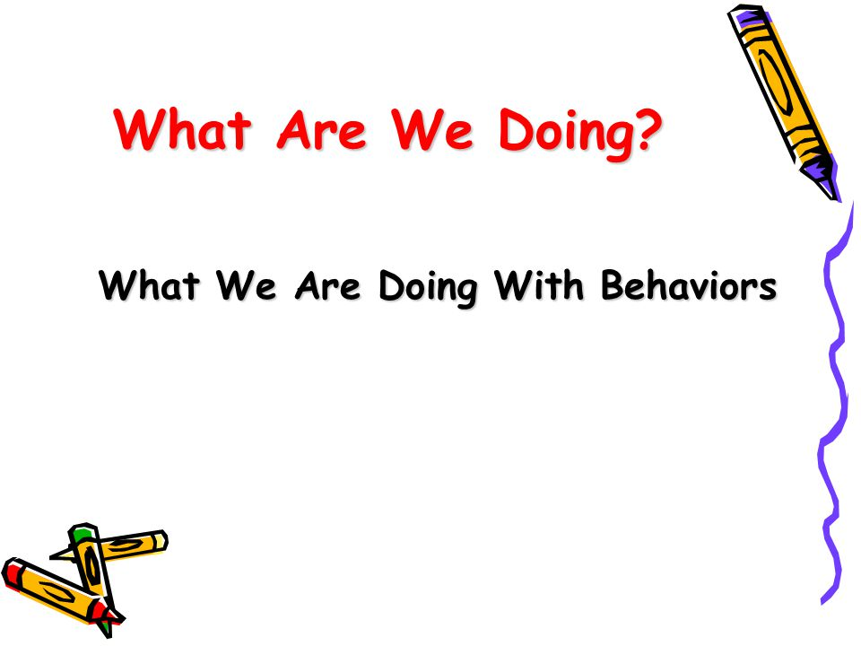 What We Are Doing With Behaviors