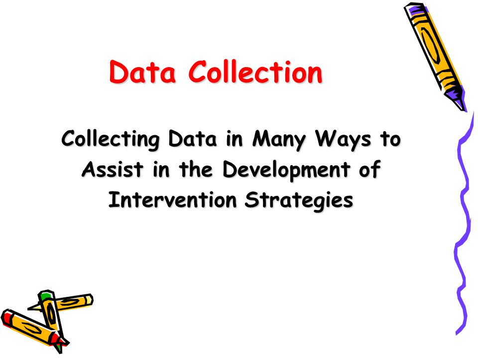 Data Collection Collecting Data in Many Ways to