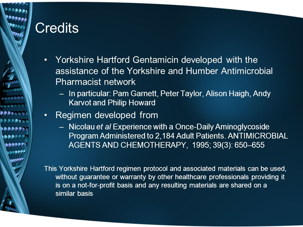 Credits Yorkshire Hartford Gentamicin developed with the assistance of the Yorkshire and Humber Antimicrobial Pharmacist network.