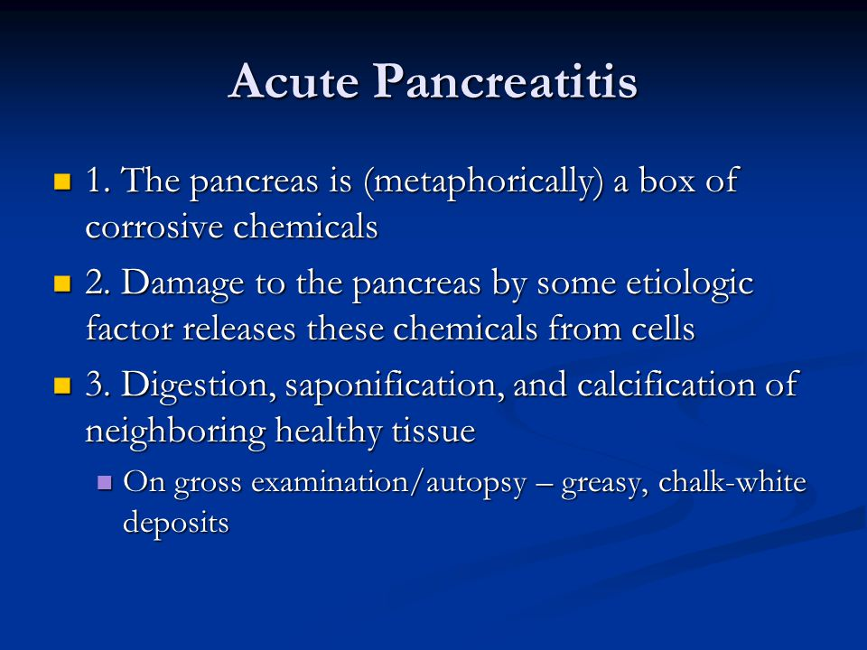 Acute Pancreatitis 1. The pancreas is (metaphorically) a box of corrosive chemicals.